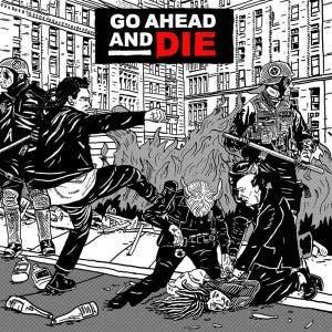 GO AHEAD AND DIE - Go ahead and die - CD